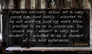 José Andrés quote : I started culinary school ...