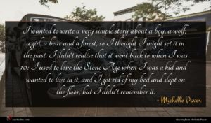 Michelle Paver quote : I wanted to write ...