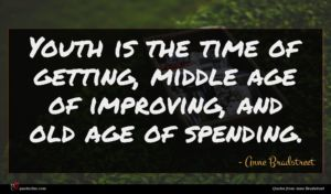 Anne Bradstreet quote : Youth is the time ...
