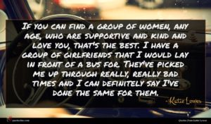 Katie Lowes quote : If you can find ...
