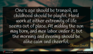 Thomas Arnold quote : One's age should be ...