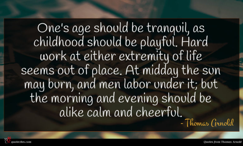 Photo of Thomas Arnold quote : One's age should be …