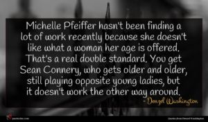 Denzel Washington quote : Michelle Pfeiffer hasn't been ...