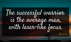 Bruce Lee quote : The successful warrior is ...