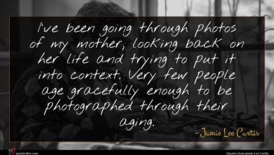 Photo of Jamie Lee Curtis quote : I've been going through …