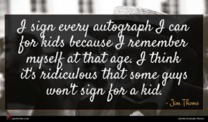 Jim Thome quote : I sign every autograph ...