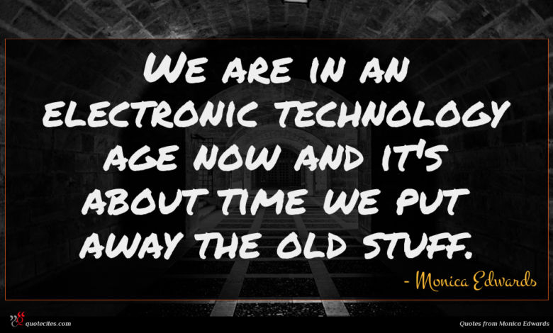 We are in an electronic technology age now and it's about time we put away the old stuff.