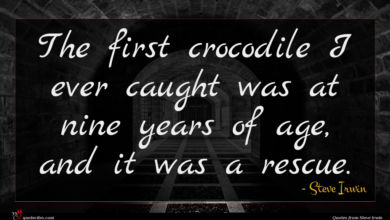 Photo of Steve Irwin quote : The first crocodile I …
