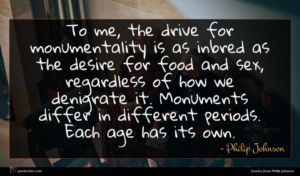 Philip Johnson quote : To me the drive ...