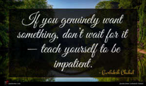 Gurbaksh Chahal quote : If you genuinely want ...