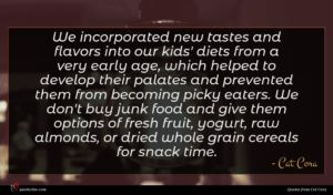 Cat Cora quote : We incorporated new tastes ...
