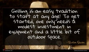Barton Seaver quote : Grilling is an easy ...