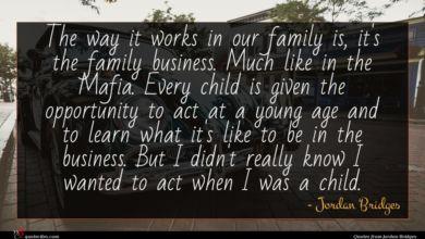 Photo of Jordan Bridges quote : The way it works …