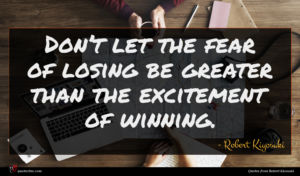 Robert Kiyosaki quote : Don t let the ...