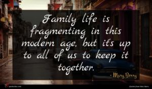 Mary Berry quote : Family life is fragmenting ...