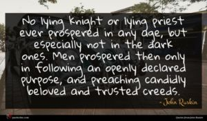 John Ruskin quote : No lying knight or ...