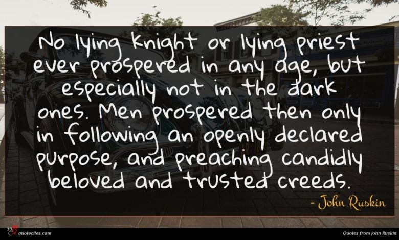 Photo of John Ruskin quote : No lying knight or …