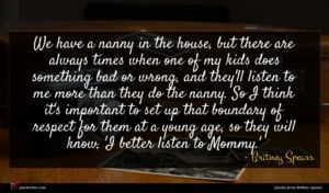 Britney Spears quote : We have a nanny ...