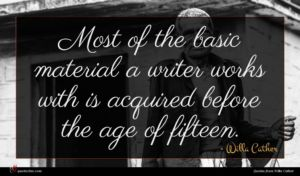 Willa Cather quote : Most of the basic ...
