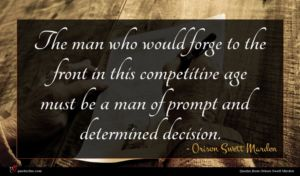 Orison Swett Marden quote : The man who would ...