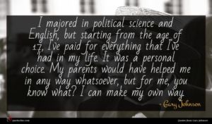 Gary Johnson quote : I majored in political ...