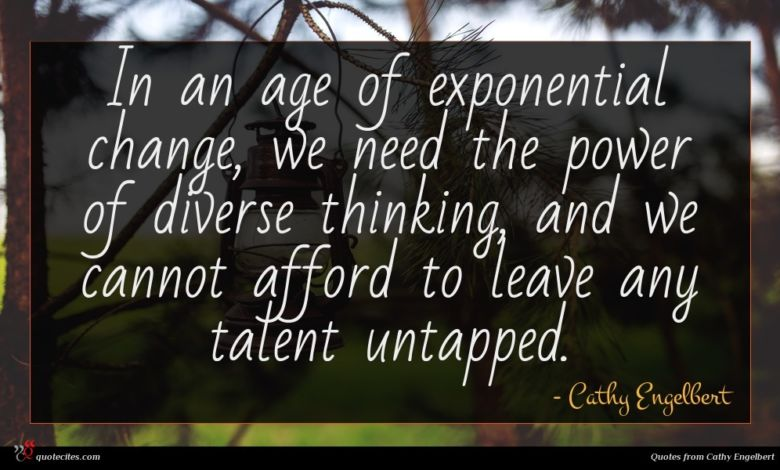 In an age of exponential change, we need the power of diverse thinking, and we cannot afford to leave any talent untapped.