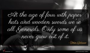 Peter Ustinov quote : At the age of ...