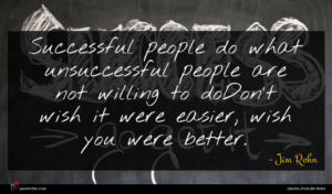 Jim Rohn quote : Successful people do what ...