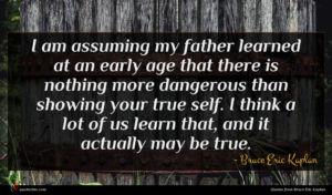 Bruce Eric Kaplan quote : I am assuming my ...