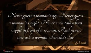 Lyle Lovett quote : Never guess a woman's ...