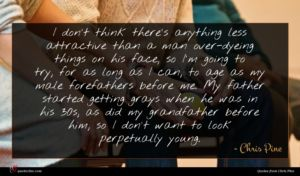 Chris Pine quote : I don't think there's ...