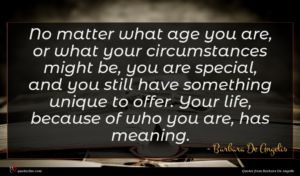 Barbara De Angelis quote : No matter what age ...