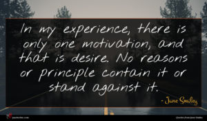 Jane Smiley quote : In my experience there ...