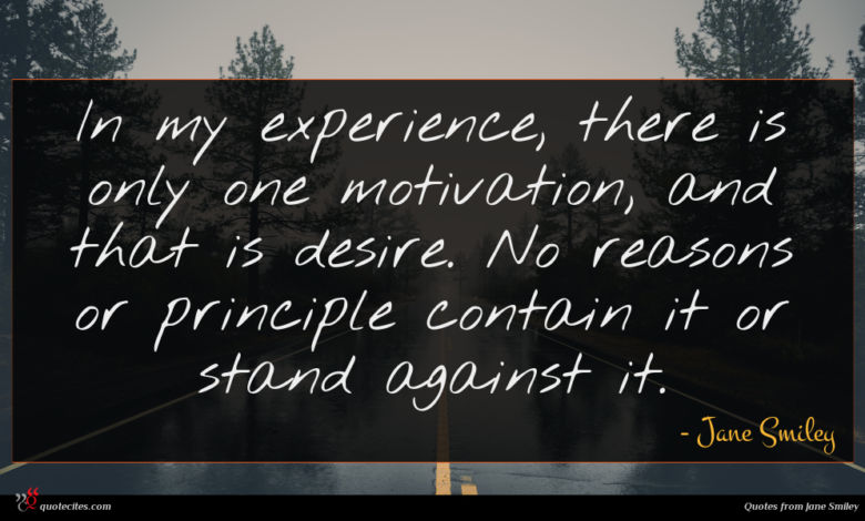 In my experience, there is only one motivation, and that is desire. No reasons or principle contain it or stand against it.