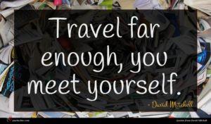 David Mitchell quote : Travel far enough you ...