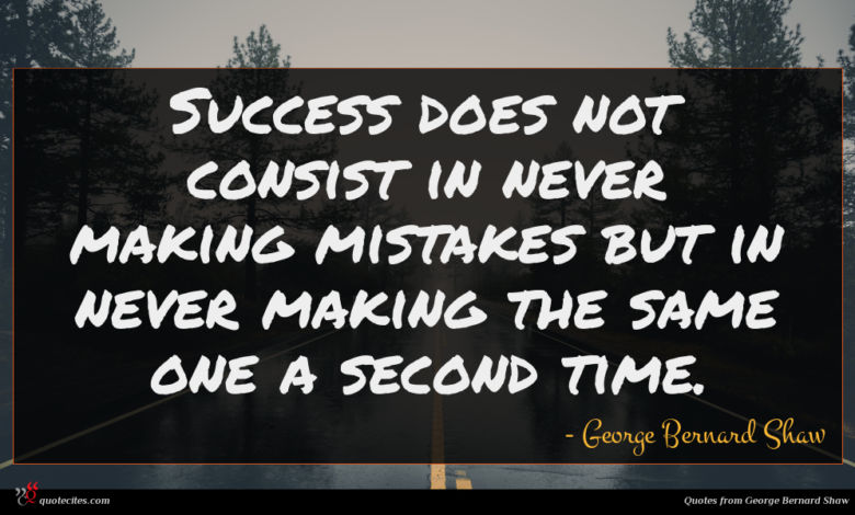 Success does not consist in never making mistakes but in never making the same one a second time.