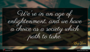 Rhys Ifans quote : We're in an age ...