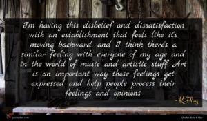 K.Flay quote : I'm having this disbelief ...