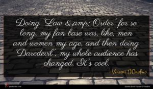 Vincent D'Onofrio quote : Doing 'Law amp Order' ...