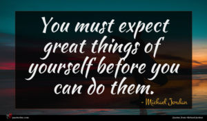 Michael Jordan quote : You must expect great ...