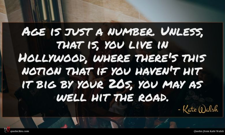 Age is just a number. Unless, that is, you live in Hollywood, where there's this notion that if you haven't hit it big by your 20s, you may as well hit the road.
