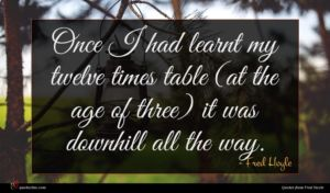 Fred Hoyle quote : Once I had learnt ...
