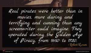 Robert Kurson quote : Real pirates were better ...