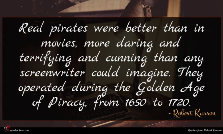 Real pirates were better than in movies, more daring and terrifying and cunning than any screenwriter could imagine. They operated during the Golden Age of Piracy, from 1650 to 1720.