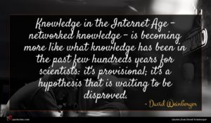 David Weinberger quote : Knowledge in the Internet ...