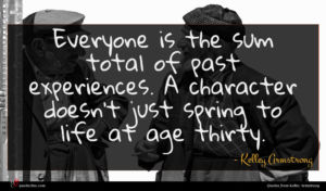 Kelley Armstrong quote : Everyone is the sum ...