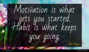 Jim Ryun quote : Motivation is what gets ...