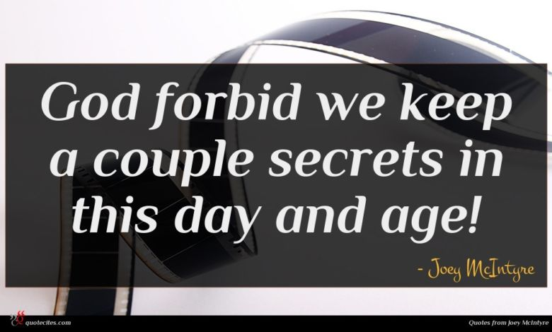 God forbid we keep a couple secrets in this day and age!