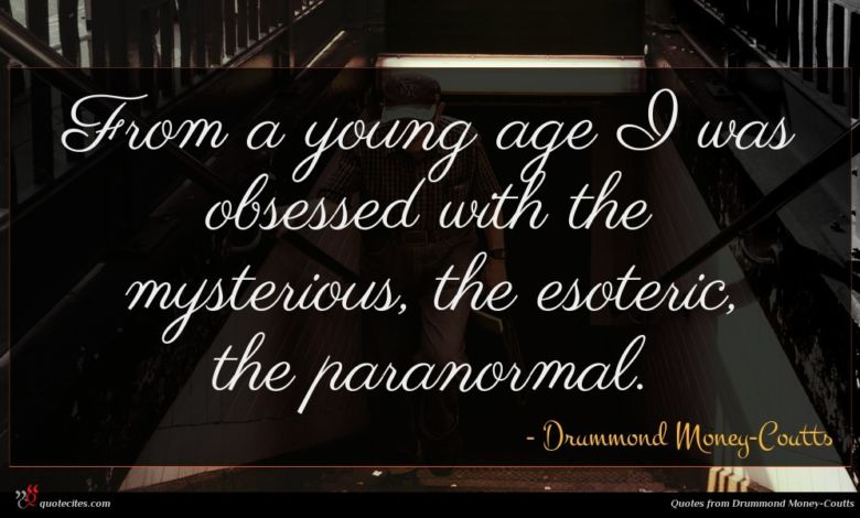 From a young age I was obsessed with the mysterious, the esoteric, the paranormal.