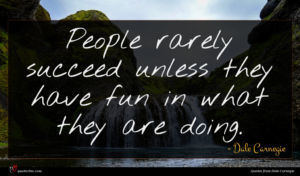 Dale Carnegie quote : People rarely succeed unless ...